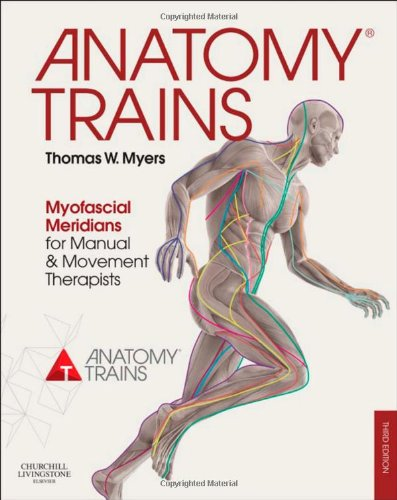 Anatomy Trains - Myofascial Meridians for Manual and Movement Therapists, 3e